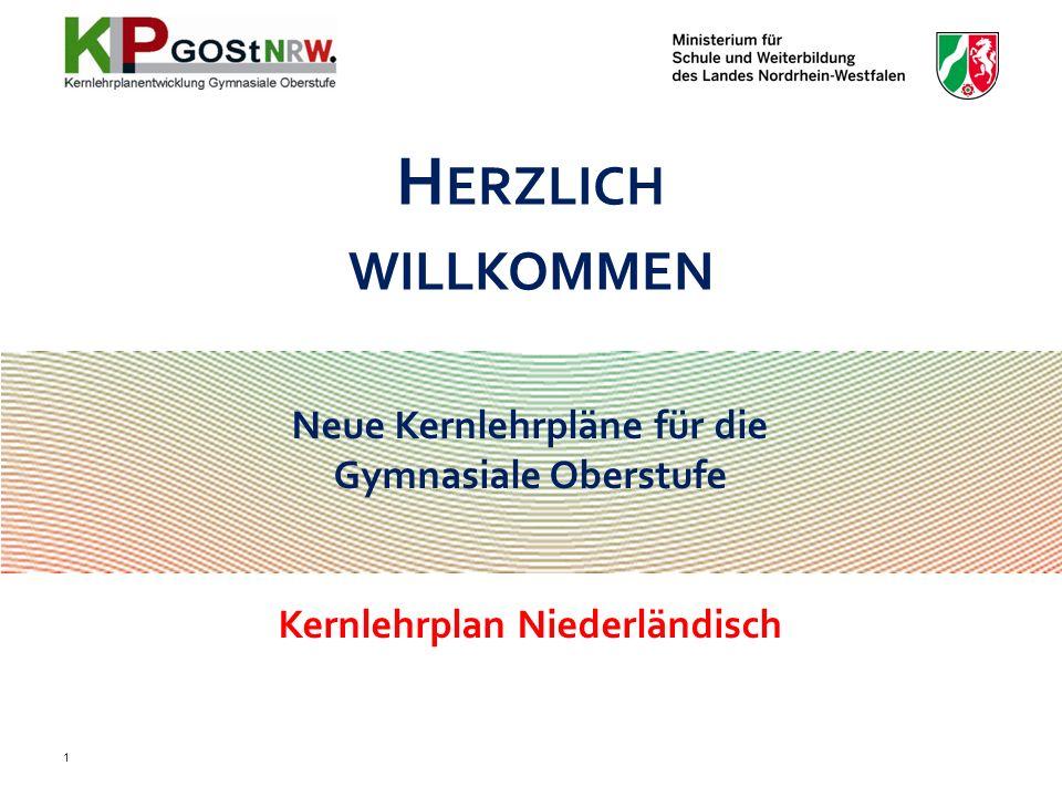 Neue Kernlehrpläne für die Gymnasiale Oberstufe Kernlehrplan Niederländisch H ERZLICH WILLKOMMEN 1
