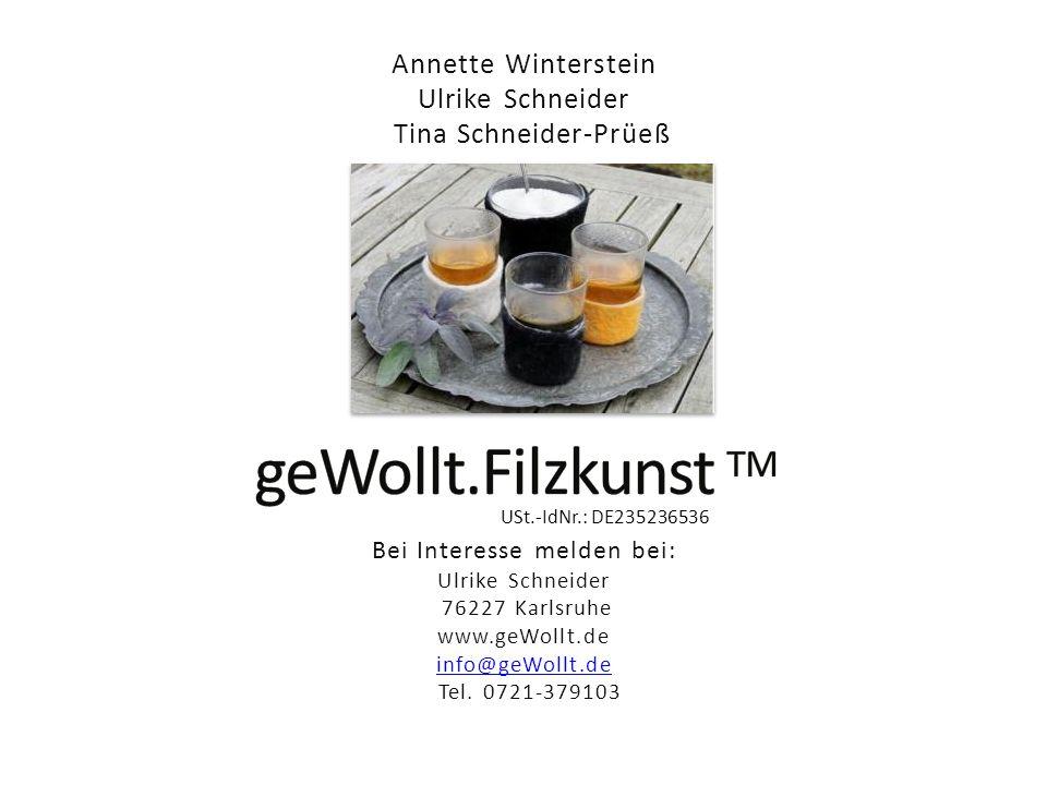 Annette Winterstein Ulrike Schneider Tina Schneider-Prüeß Bei Interesse melden bei: Ulrike Schneider 76227 Karlsruhe www.geWollt.de info@geWollt.de in