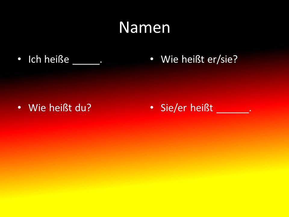 Namen Ich heiße _____. Wie heißt du? Wie heißt er/sie? Sie/er heißt ______.