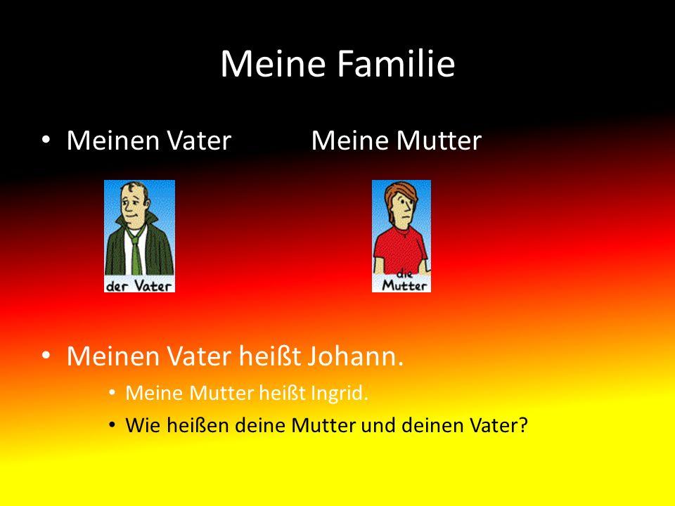 Meine Familie Meinen VaterMeine Mutter Meinen Vater heißt Johann.