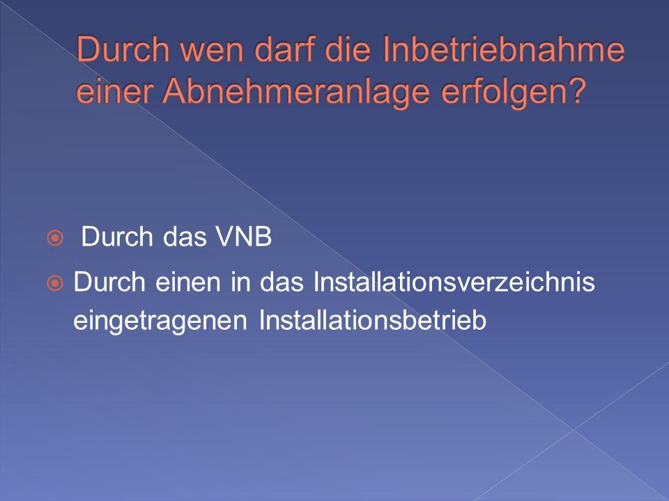Durch das VNB Durch einen in das Installationsverzeichnis eingetragenen Installationsbetrieb