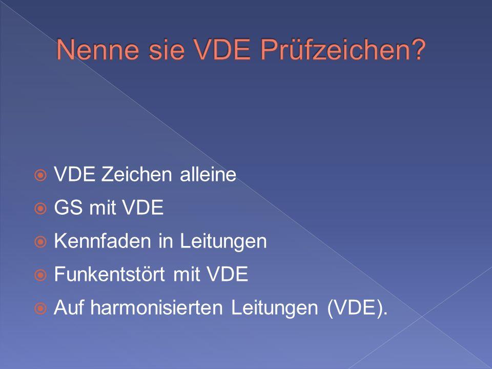 VDE Zeichen alleine GS mit VDE Kennfaden in Leitungen Funkentstört mit VDE Auf harmonisierten Leitungen (VDE).