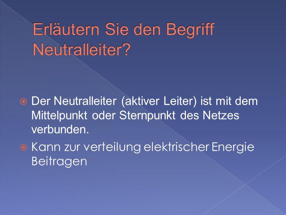 Der Neutralleiter (aktiver Leiter) ist mit dem Mittelpunkt oder Sternpunkt des Netzes verbunden.