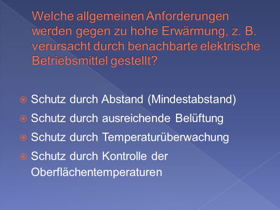 Schutz durch Abstand (Mindestabstand) Schutz durch ausreichende Belüftung Schutz durch Temperaturüberwachung Schutz durch Kontrolle der Oberflächentemperaturen