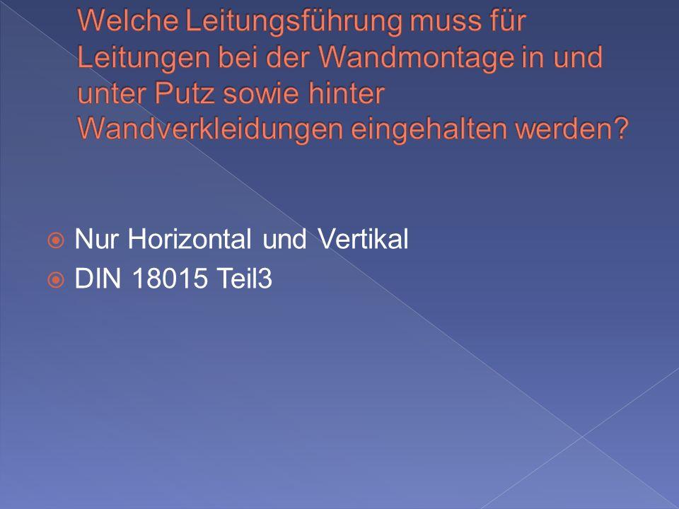Nur Horizontal und Vertikal DIN 18015 Teil3