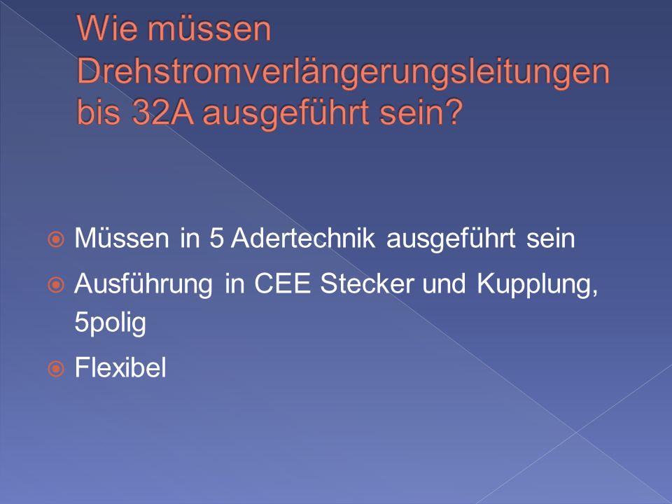 Müssen in 5 Adertechnik ausgeführt sein Ausführung in CEE Stecker und Kupplung, 5polig Flexibel