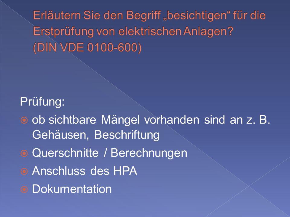 Prüfung: ob sichtbare Mängel vorhanden sind an z. B. Gehäusen, Beschriftung Querschnitte / Berechnungen Anschluss des HPA Dokumentation