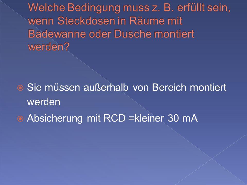 Sie müssen außerhalb von Bereich montiert werden Absicherung mit RCD =kleiner 30 mA