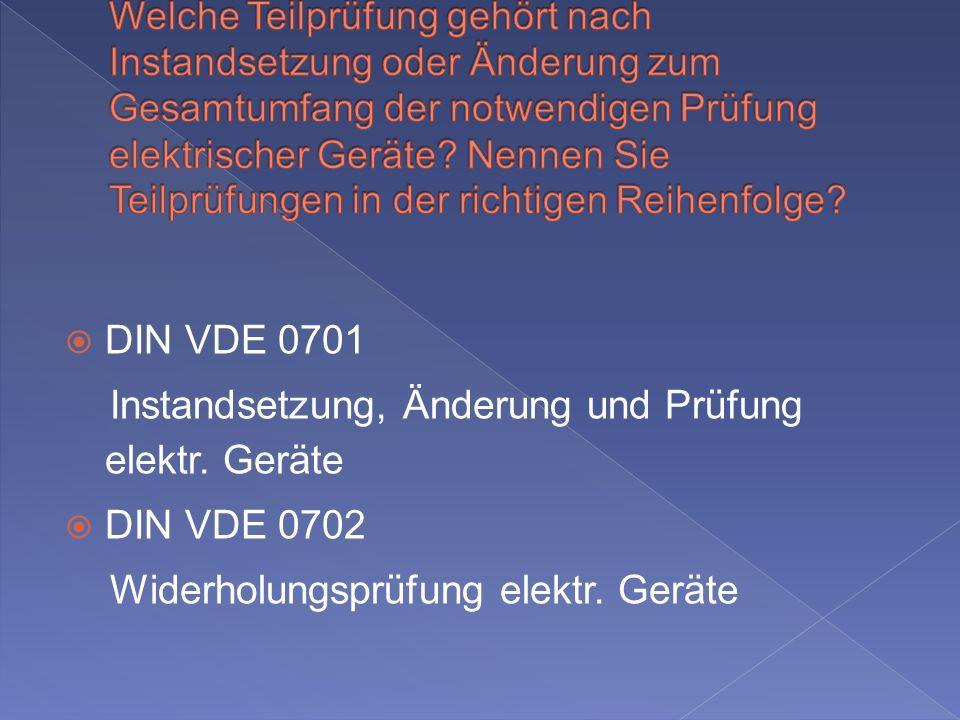 DIN VDE 0701 Instandsetzung, Änderung und Prüfung elektr.