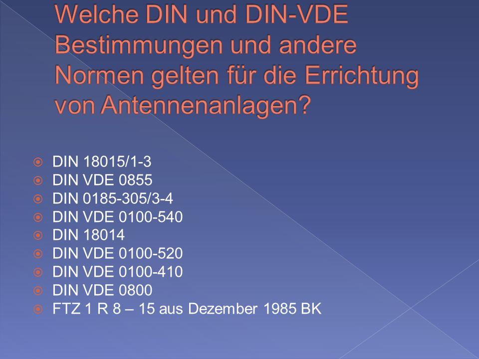 DIN 18015/1-3 DIN VDE 0855 DIN 0185-305/3-4 DIN VDE 0100-540 DIN 18014 DIN VDE 0100-520 DIN VDE 0100-410 DIN VDE 0800 FTZ 1 R 8 – 15 aus Dezember 1985