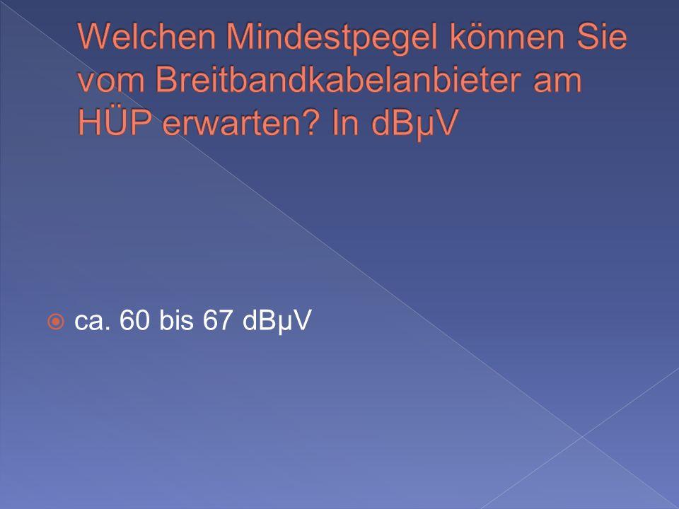 ca. 60 bis 67 dBµV