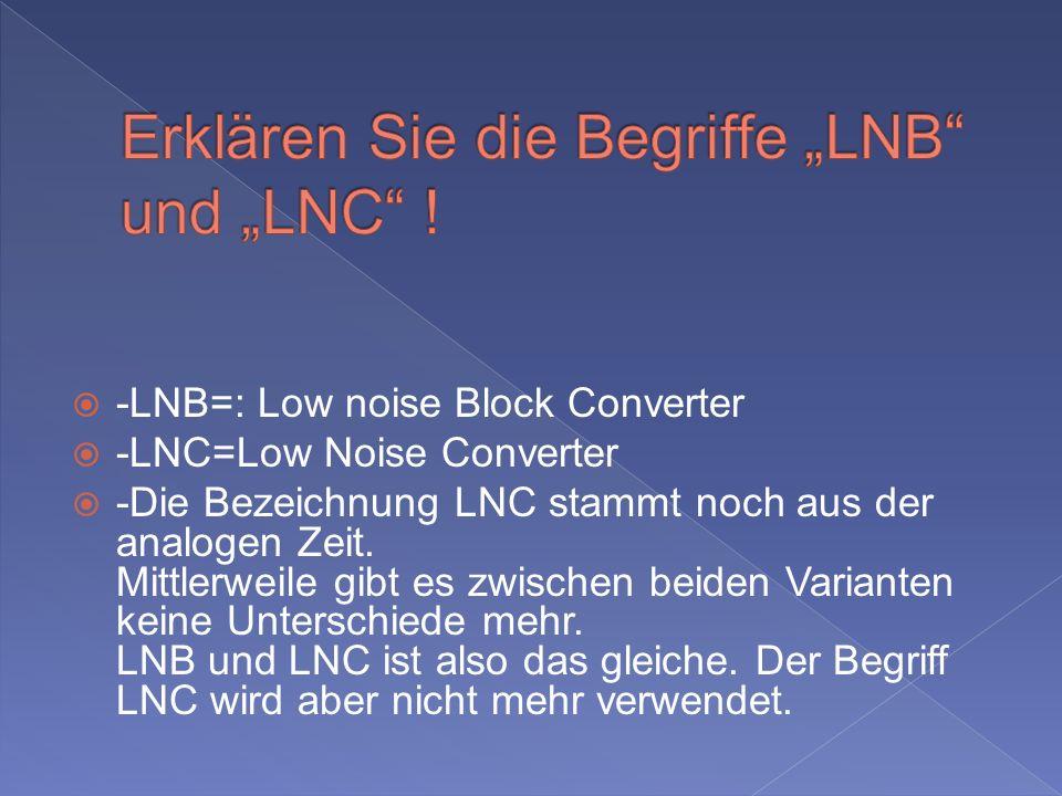 -LNB=: Low noise Block Converter -LNC=Low Noise Converter -Die Bezeichnung LNC stammt noch aus der analogen Zeit.