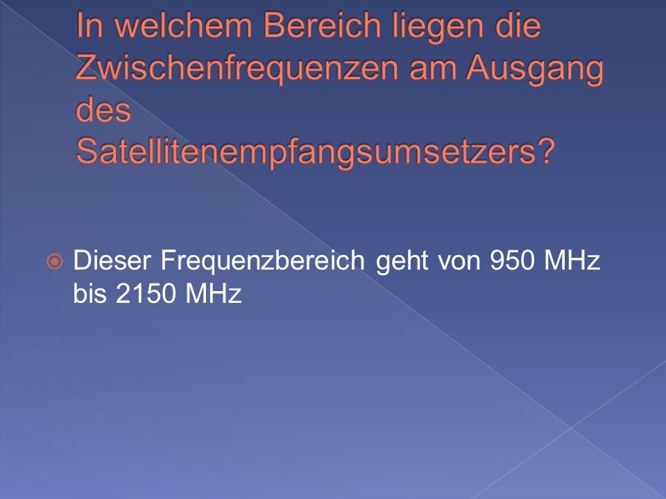 Dieser Frequenzbereich geht von 950 MHz bis 2150 MHz