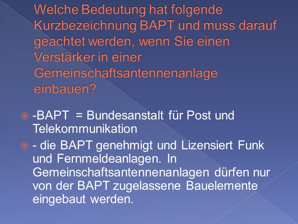 -BAPT = Bundesanstalt für Post und Telekommunikation - die BAPT genehmigt und Lizensiert Funk und Fernmeldeanlagen.