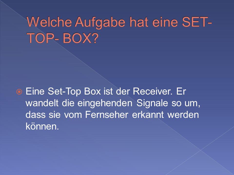 Eine Set-Top Box ist der Receiver.