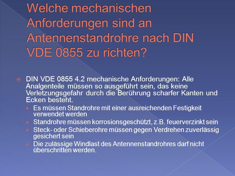 DIN VDE 0855 4.2 mechanische Anforderungen: Alle Analgenteile müssen so ausgeführt sein, das keine Verletzungsgefahr durch die Berührung scharfer Kanten und Ecken besteht.