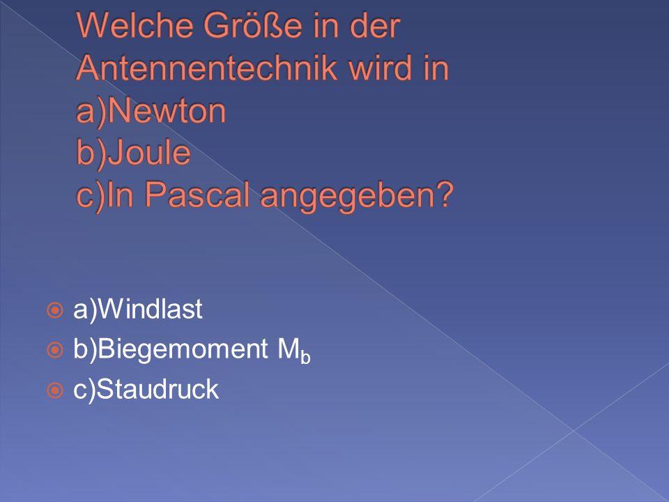 a)Windlast b)Biegemoment M b c)Staudruck