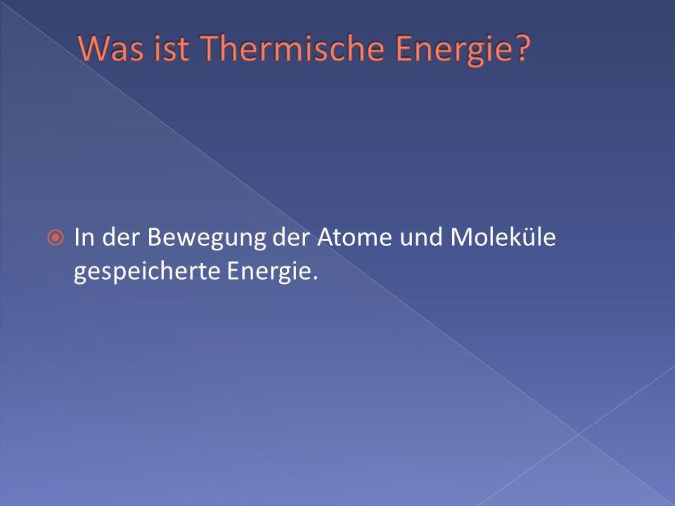 In der Bewegung der Atome und Moleküle gespeicherte Energie.