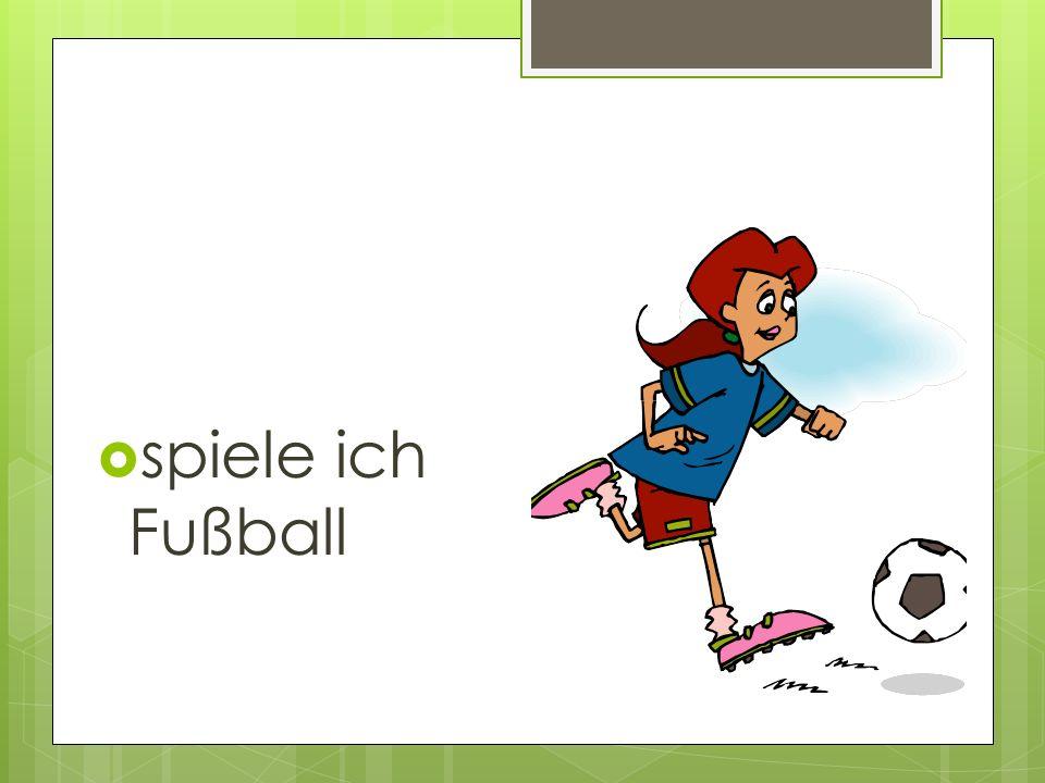 spiele ich Fußball
