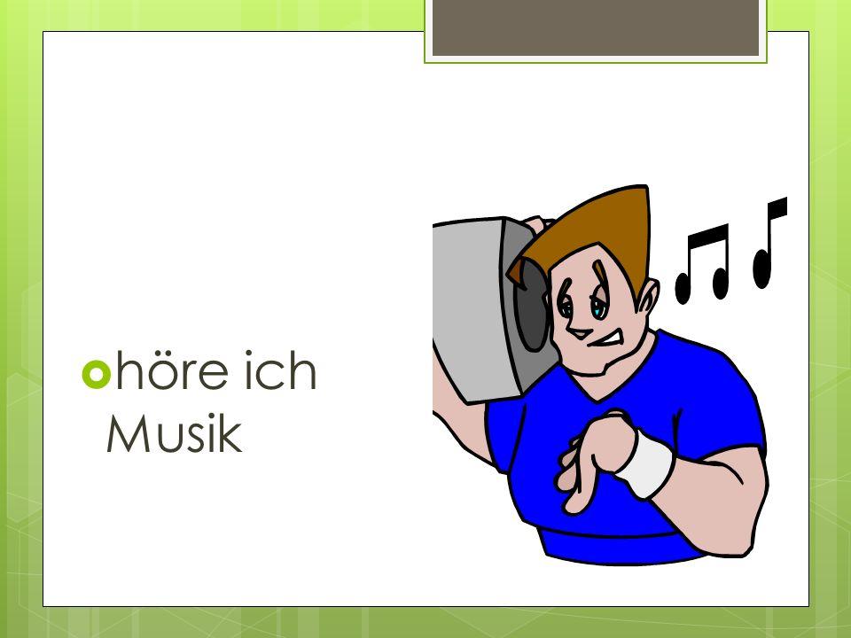 höre ich Musik