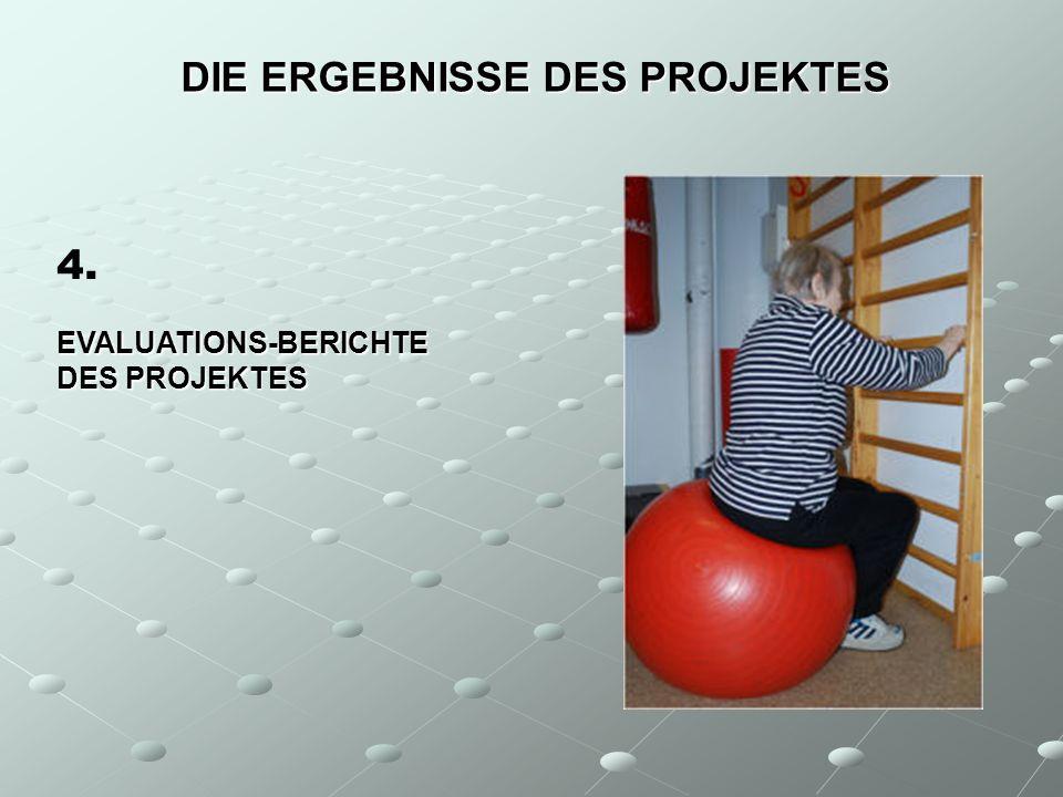 DIE ERGEBNISSE DES PROJEKTES 4.EVALUATIONS-BERICHTE DES PROJEKTES