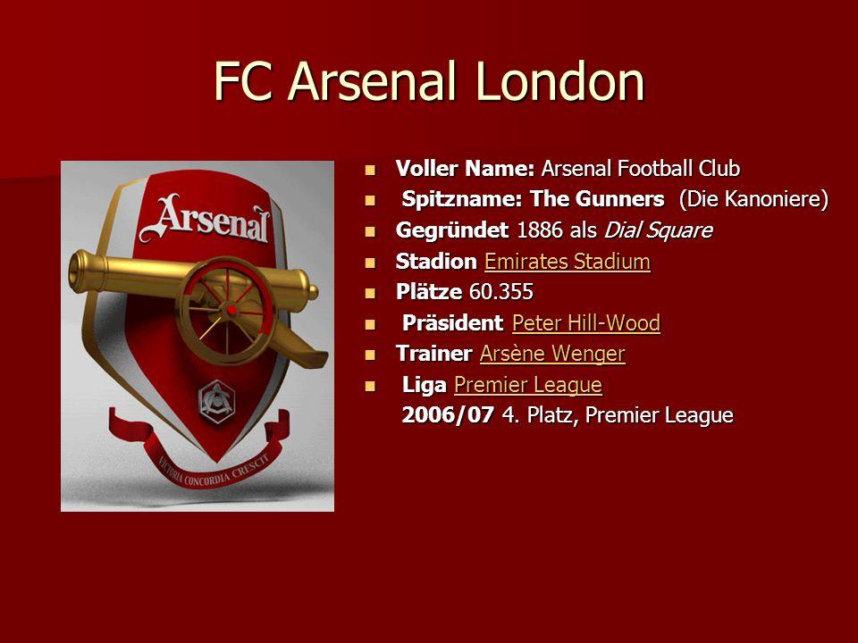 FC Arsenal London Voller Name: Arsenal Football Club Voller Name: Arsenal Football Club Spitzname: The Gunners (Die Kanoniere) Spitzname: The Gunners