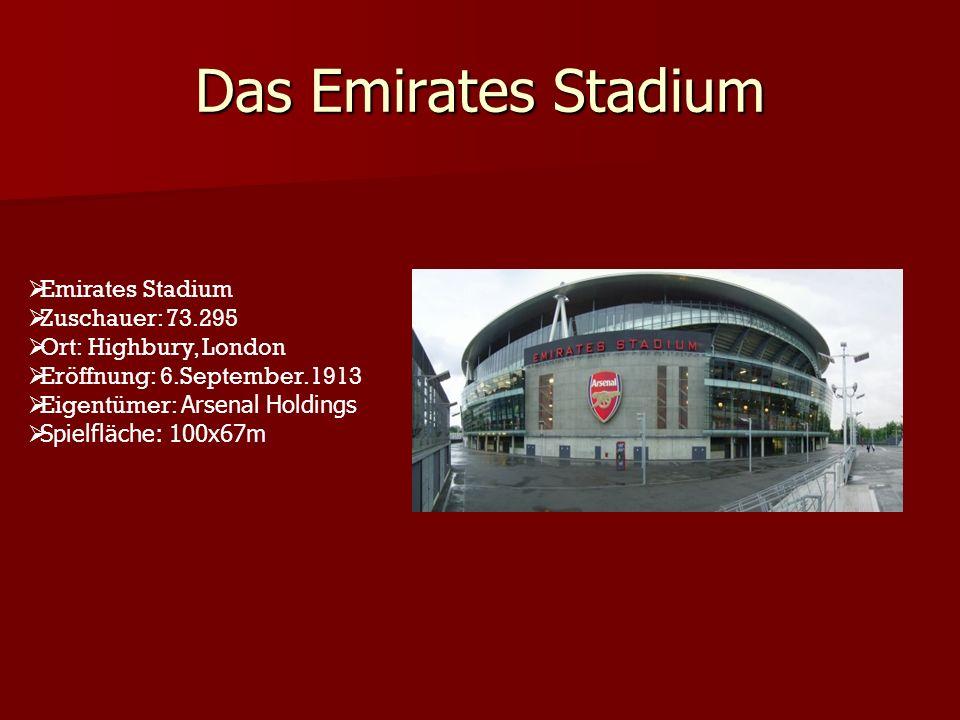 Das Emirates Stadium Emirates Stadium Zuschauer: 73.295 Ort: Highbury, London Eröffnung: 6.September.1913 Eigentümer: Arsenal Holdings Spielfläche: 10