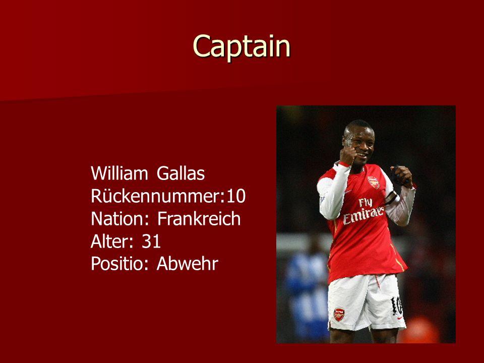 Captain William Gallas Rückennummer:10 Nation: Frankreich Alter: 31 Positio: Abwehr