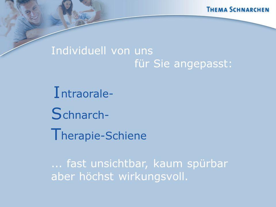 Individuell von uns für Sie angepasst: ntraorale- I chnarch- S herapie-Schiene T... fast unsichtbar, kaum spürbar aber höchst wirkungsvoll.