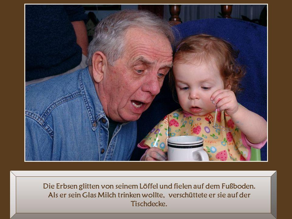 Es aßen immer alle zusammen am gleichen Tisch. Aber, dem alten Großvater fiel das essen schwer, weil seiner Hände zitterten.