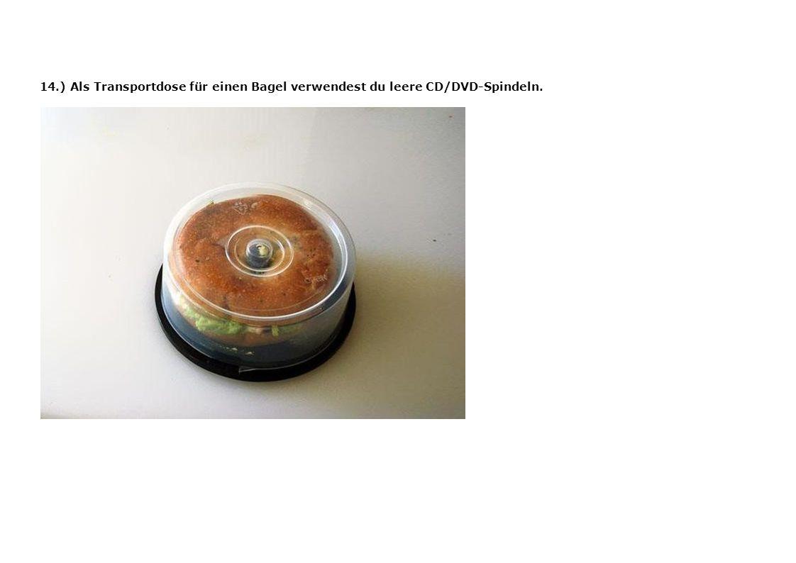 14.) Als Transportdose für einen Bagel verwendest du leere CD/DVD-Spindeln.