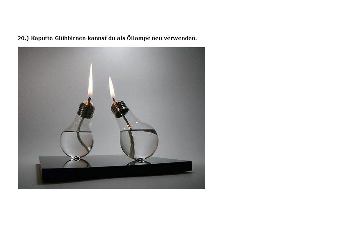 20.) Kaputte Glühbirnen kannst du als Öllampe neu verwenden.