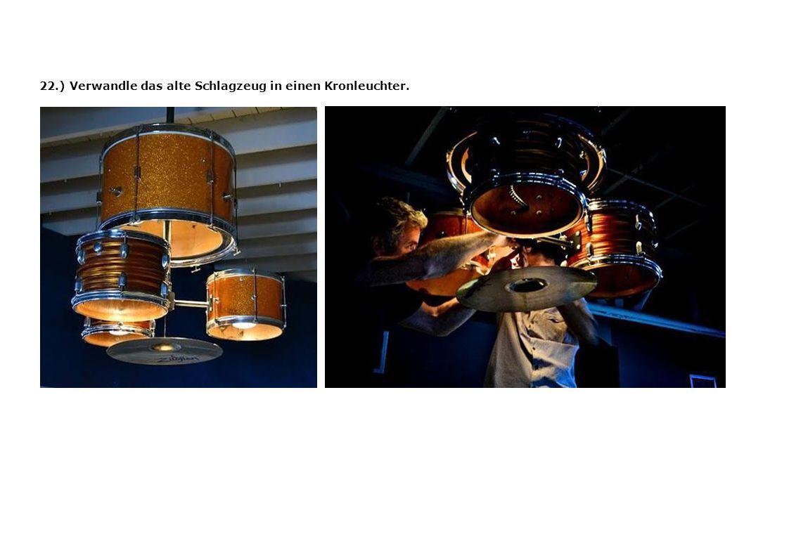22.) Verwandle das alte Schlagzeug in einen Kronleuchter.