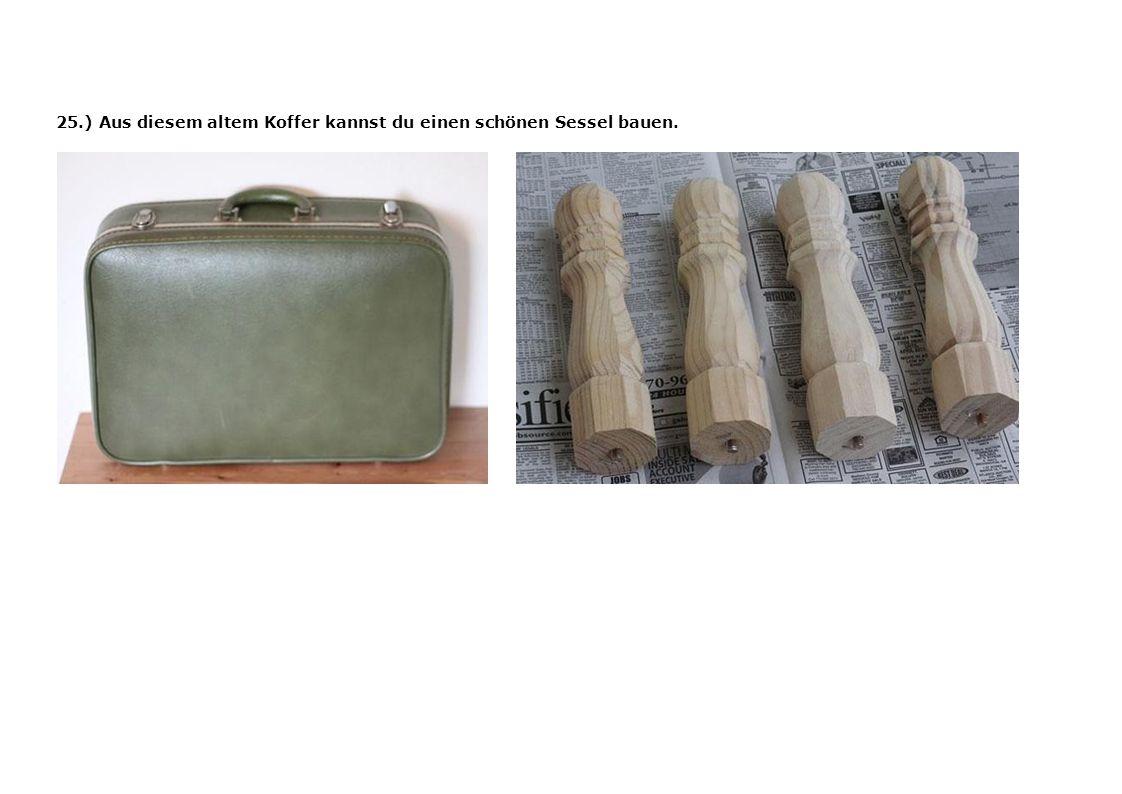 25.) Aus diesem altem Koffer kannst du einen schönen Sessel bauen.