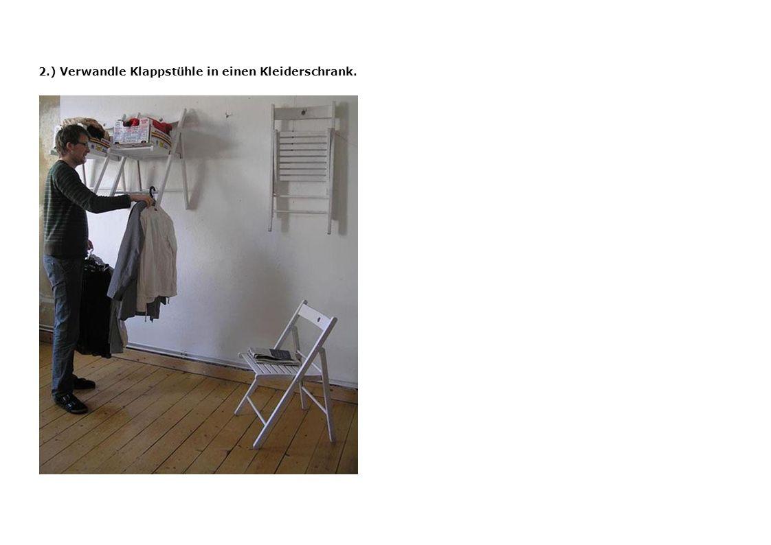 2.) Verwandle Klappstühle in einen Kleiderschrank.