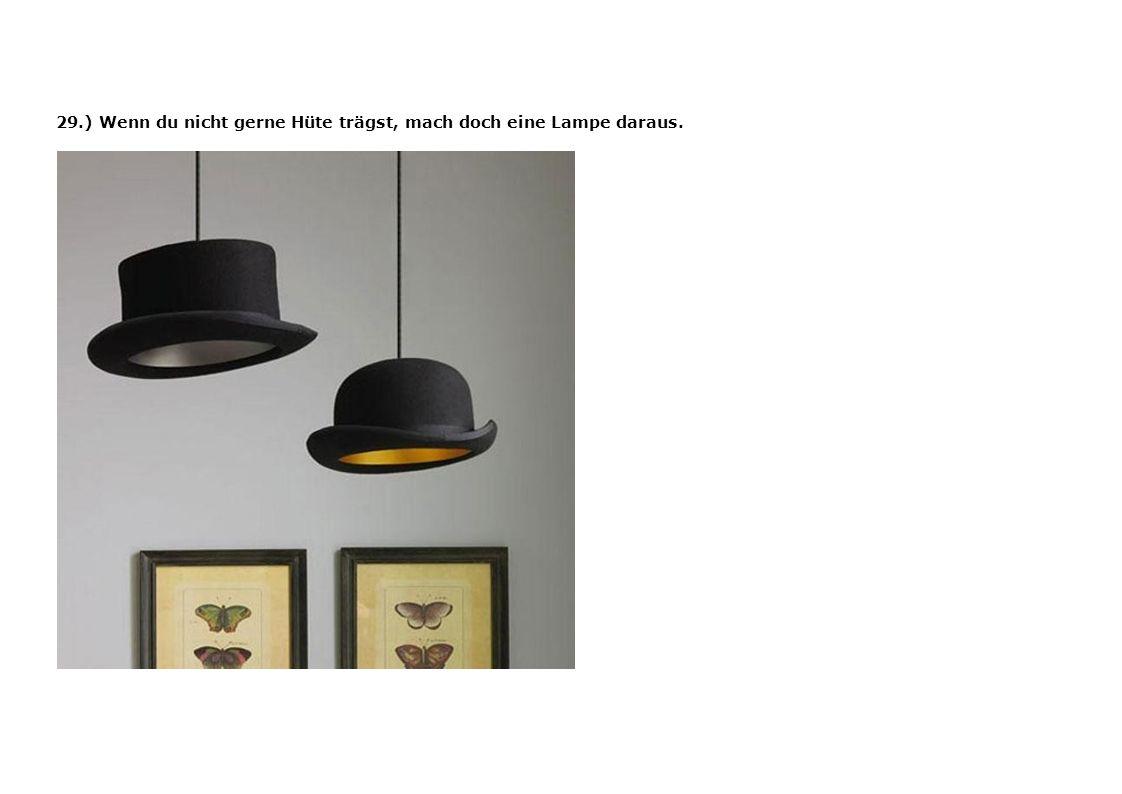 29.) Wenn du nicht gerne Hüte trägst, mach doch eine Lampe daraus.