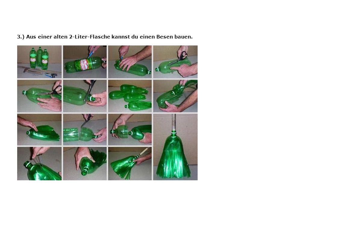 3.) Aus einer alten 2-Liter-Flasche kannst du einen Besen bauen.