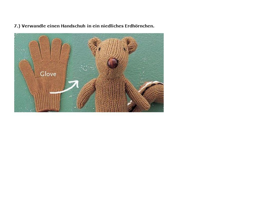 7.) Verwandle einen Handschuh in ein niedliches Erdhörnchen.
