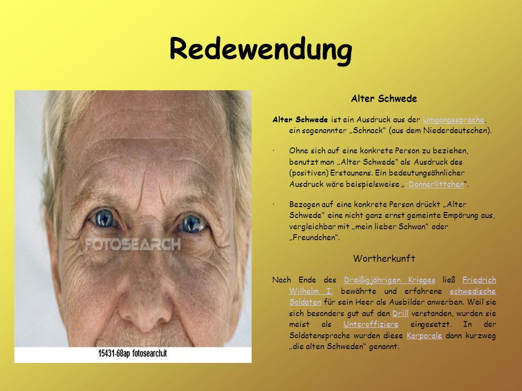 Redewendung Alter Schwede Alter Schwede ist ein Ausdruck aus der Umgangssprache, ein sogenannter Schnack (aus dem Niederdeutschen).Umgangssprache ·Ohn
