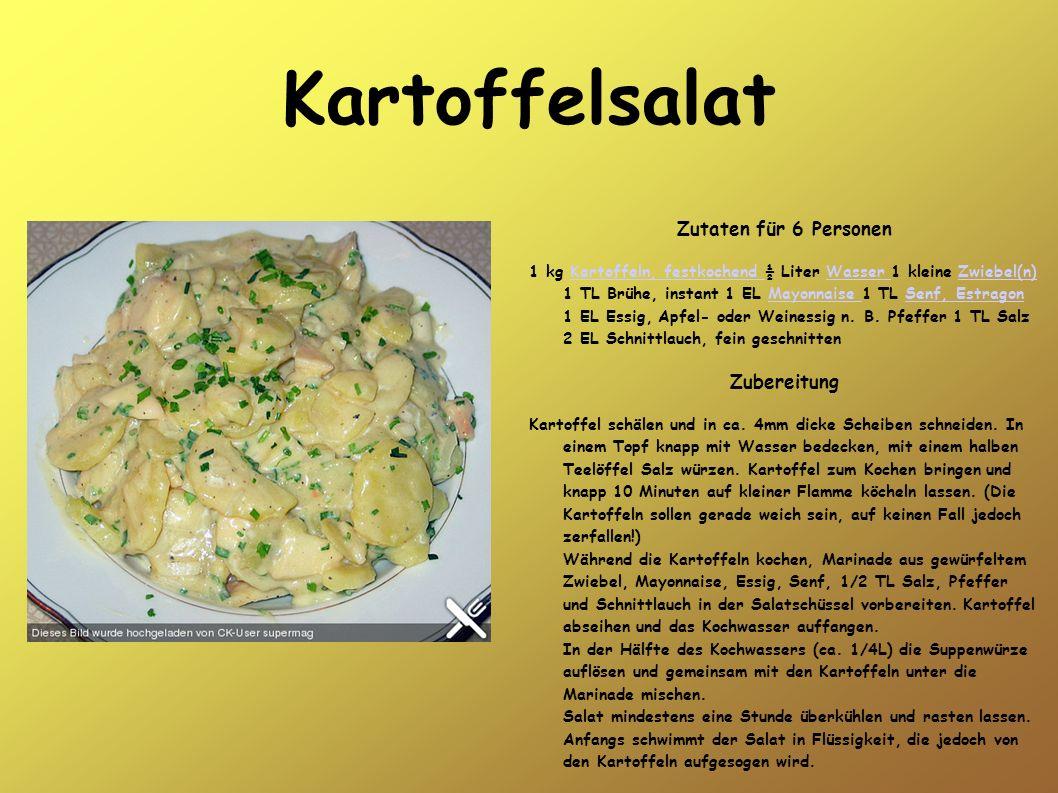 Kartoffelsalat Zutaten für 6 Personen 1 kg Kartoffeln, festkochend ½ Liter Wasser 1 kleine Zwiebel(n) 1 TL Brühe, instant 1 EL Mayonnaise 1 TL Senf, E