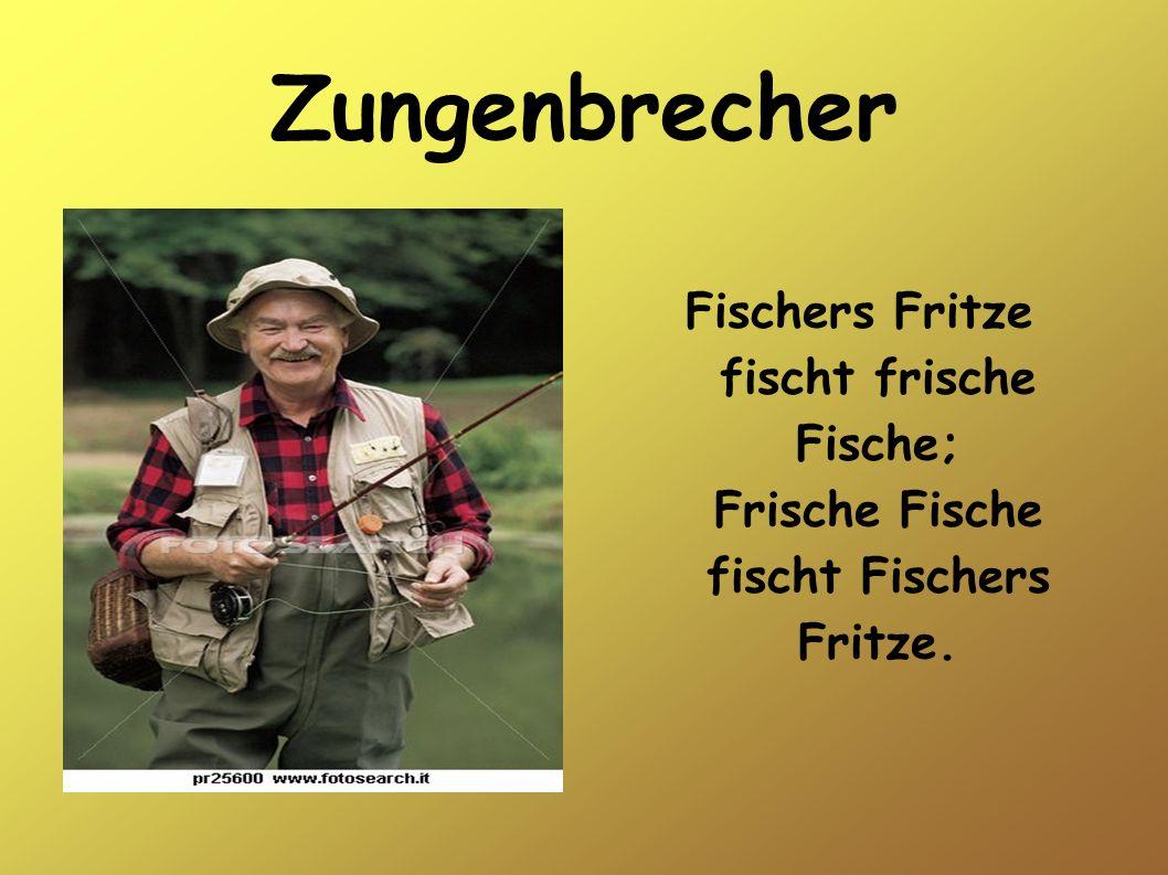 Zungenbrecher Fischers Fritze fischt frische Fische; Frische Fische fischt Fischers Fritze.