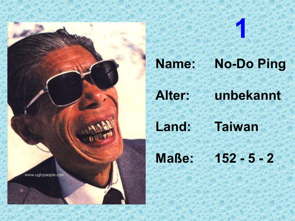 Name:No-Do Ping Alter:unbekannt Land:Taiwan Maße:152 - 5 - 2 1