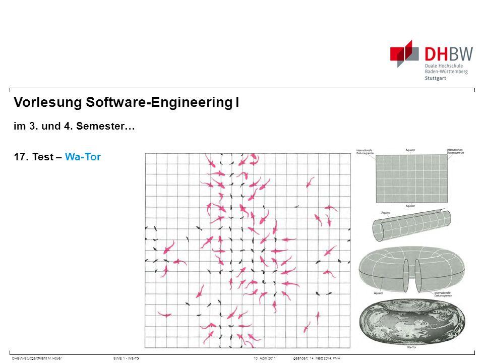 DHBW-Stuttgart/Frank M. HoyerSWE 1 - Wa-Tor 10. April 2011geändert: 14. März 2014, FMH Vorlesung Software-Engineering I im 3. und 4. Semester… 17. Tes