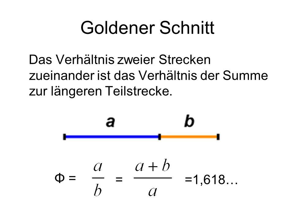 Goldener Schnitt Das Verhältnis zweier Strecken zueinander ist das Verhältnis der Summe zur längeren Teilstrecke. ==1,618… Φ =