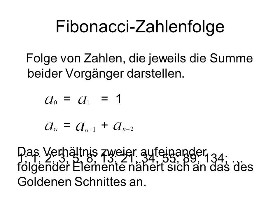 Fibonacci-Zahlenfolge Folge von Zahlen, die jeweils die Summe beider Vorgänger darstellen. == 1 =+ Das Verhältnis zweier aufeinander folgender Element