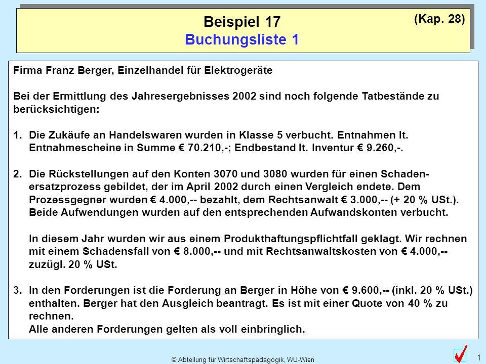 © Abteilung für Wirtschaftspädagogik, WU-Wien 1 Beispiel 17 Buchungsliste 1 Firma Franz Berger, Einzelhandel für Elektrogeräte Bei der Ermittlung des