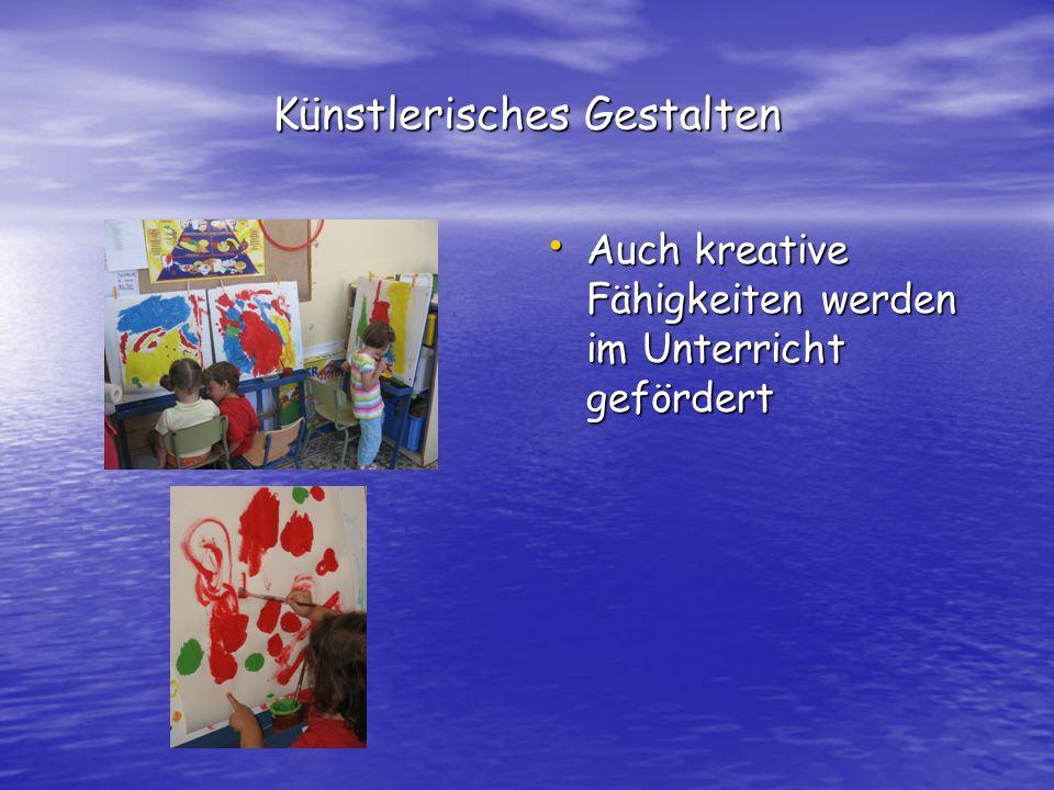 Künstlerisches Gestalten Auch kreative Fähigkeiten werden im Unterricht gefördert Auch kreative Fähigkeiten werden im Unterricht gefördert
