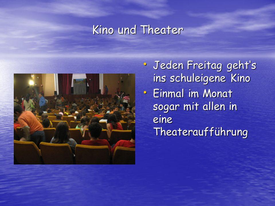 Kino und Theater Jeden Freitag gehts ins schuleigene Kino Jeden Freitag gehts ins schuleigene Kino Einmal im Monat sogar mit allen in eine Theateraufführung Einmal im Monat sogar mit allen in eine Theateraufführung