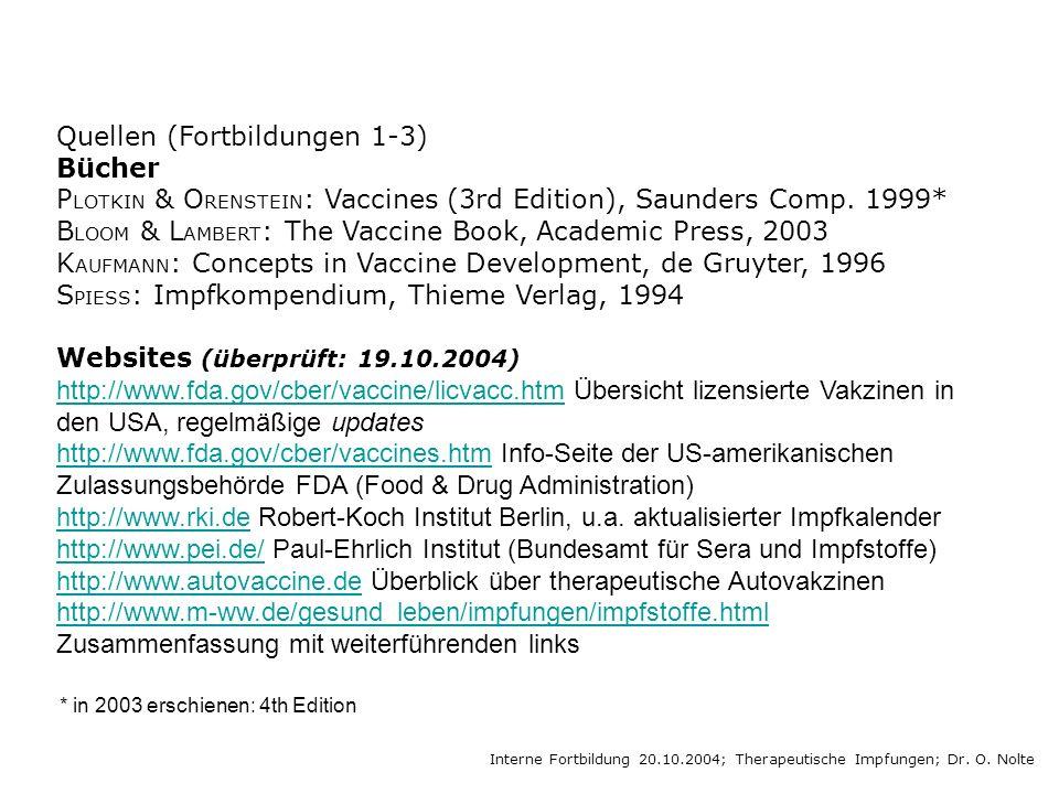 Quellen (Fortbildungen 1-3) Bücher P LOTKIN & O RENSTEIN : Vaccines (3rd Edition), Saunders Comp.