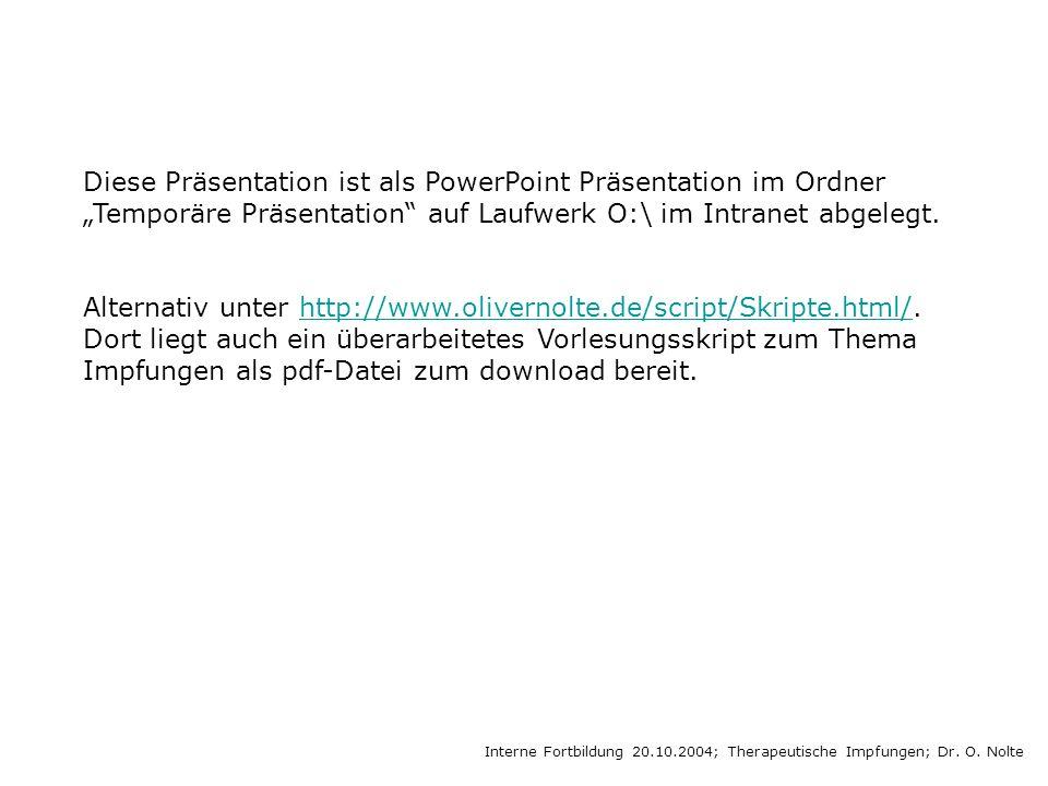 Diese Präsentation ist als PowerPoint Präsentation im Ordner Temporäre Präsentation auf Laufwerk O:\ im Intranet abgelegt.